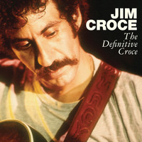 Jim Croce - The Definitive Croce