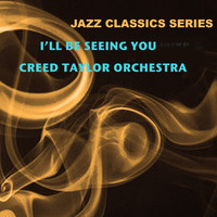 Creed Taylor Orchestra - Jazz Classics Series: I'll Be Seeing You