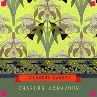 Charles Aznavour - Colorful Garden
