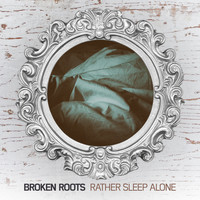 Broken Roots - Rather Sleep Alone