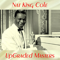 Nat King Cole - UpGraded Masters (All Tracks Remastered)