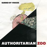 Guided By Voices - Authoritarian Zoo