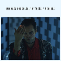 Mikhael Paskalev - Witness Remixes