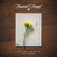 Funeral For A Friend - You've Got a Bad Case of the Religions