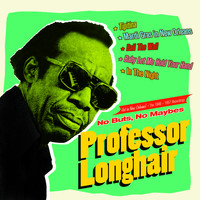 Professor Longhair - No Buts, No Maybes. Hot in New Orleans!. The 1949-1957 Recordings