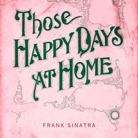 Frank Sinatra - Those Happy Days At Home