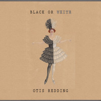 Otis Redding - Black Or White
