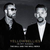 Yellowbellies - In My Hands (The Ball and the Wall Remix)