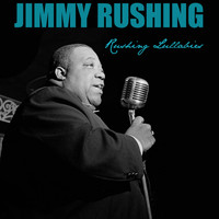 Jimmy Rushing - Jimmy Rushing: Rushing Lullabies
