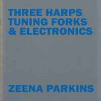 Zeena Parkins - Three Harps, Tuning Forks & Electronics