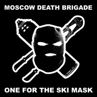 Moscow Death Brigade - One for the Ski Mask