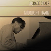 Horace Silver - Horace Silver: Midnight Train