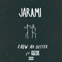 Jarami feat. Gizzle - Know No Better (Explicit)