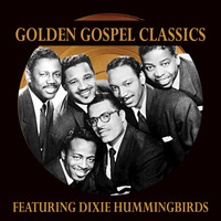 The Dixie Hummingbirds - Golden Gospel Classics: The Dixie Hummingbirds
