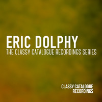 Eric Dolphy - Eric Dolphy - The Classy Catalogue Recordings