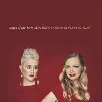 Katie Noonan, Karin Schaupp - Songs of the Latin Skies