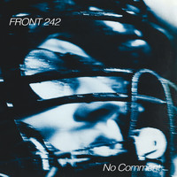 Front 242 - No Comment (Remastered)