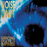 Noise Unit - Grinding into Emptiness