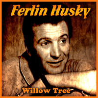 Ferlin Husky - Willow Tree