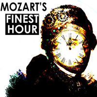 Wolfgang Amadeus Mozart - Mozarts Finest Hour