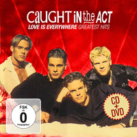 Caught In The Act - Love Is Everywhere - Greatest Hits