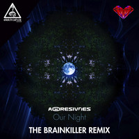 Aggresivnes - Our Night (The Brainkiller Remix)