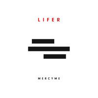 MercyME - Lifer