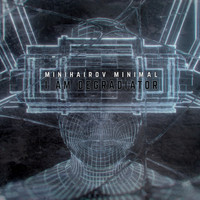 Minihairov Minimal - I Am Degradiator