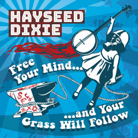 Hayseed Dixie - Free Your Mind… And Your Grass Will Follow