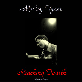 McCoy Tyner - Reaching Fourth (Remastered 2016)