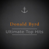 Donald Byrd - Ultimate Top Hits