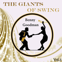 Benny Goodman - The Giants of Swing, Benny Goodman Vol..3