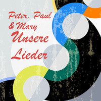 Peter, Paul and Mary - Unsere Lieder
