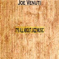 Joe Venuti - It's All About Jazz Music