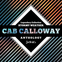 Cab Calloway - Legendary Collection: Stormy Weather (Cab Calloway Anthology)