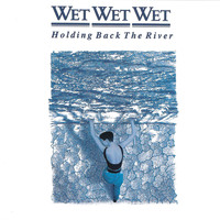 Wet Wet Wet - Holding Back The River