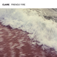 Claire - Friendly Fire