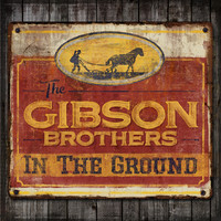 The Gibson Brothers - In The Ground