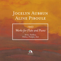 Jocelyn Aubrun, Aline Piboule - Arrieu, Dutilleux, Flothuis, Prokofiev & Smit: Works for Flute and Piano (1943)