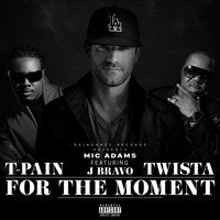 T-Pain - For the Moment (feat. T-Pain, J-Bravo & Twista)