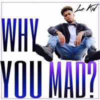 Le Kid - Why You Mad?