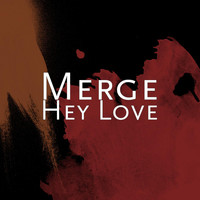 Merge - Hey Love