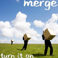 Merge - Turn It On