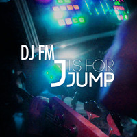DJ FM - J Is for Jump