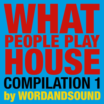 Various Artists - What People Play House Compilation 1 by Wordandsound