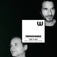 Tiefschwarz - Fire It Out feat. Ruede Hagelstein