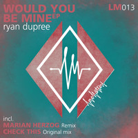 Ryan Dupree - Would You Be Mine