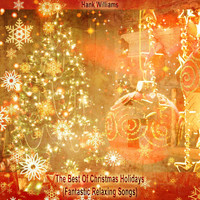 Hank Williams - The Best Of Christmas Holidays (Fantastic Relaxing Songs)