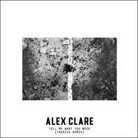 Alex Clare - Tell Me What You Need (Tropics Remix)