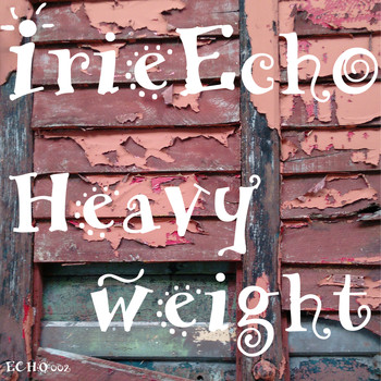 Irie Echo - Heavyweight (Remastered)